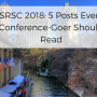 SRSC 2018: 5 Posts Every Conference-Goer Should Read