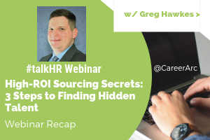 High-ROI Sourcing Secrets: 3 Steps to Finding Hidden Talent - A Webinar Recap