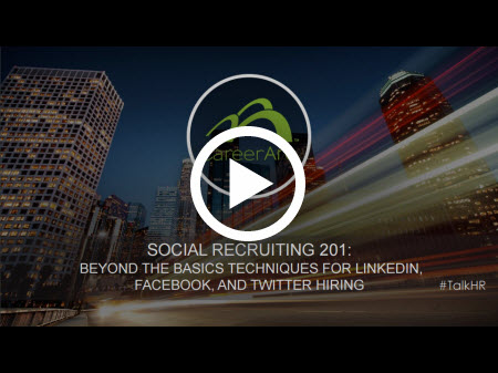 Social Recruiting 201: Beyond the Basics Techniques for LinkedIn, Facebook, and Twitter Hiring