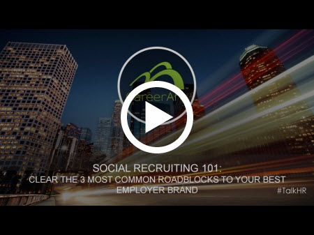 Social Recruiting 101: Clear the 3 Most Common Roadblocks To Your Best Employer Brand