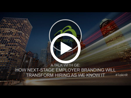 A Talk with GE: How Next-Stage Employer Branding Will Transform Hiring As We Know It
