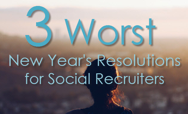 3 worst new years resolutions social recruiters