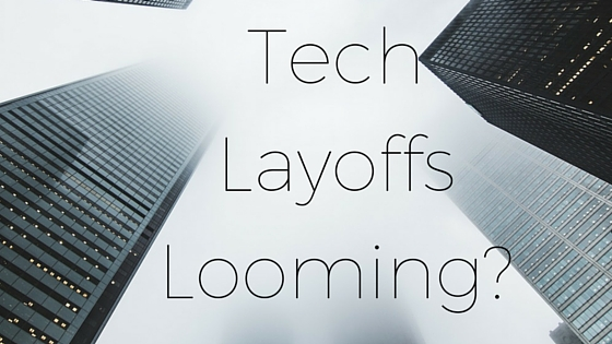 Tech Layoffs Looming