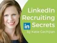 LinkedIn Recruiting Secrets Katie Gechijian