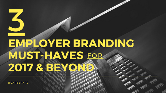 employer branding must-haves 2017 beyond