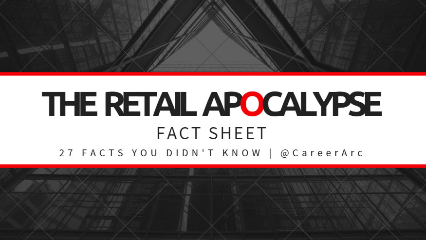 careerarc retail apocalypse 2017 fact sheet