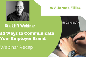 12 Ways to Communicate Your Employer Brand – Webinar Recap