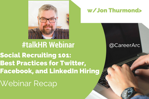 Social Recruiting 101: Best Practices for Twitter, Facebook, and LinkedIn Hiring - Webinar Recap