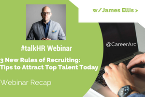 New Rules of Recruiting: Winning Tips to Attract Top Talent - A Webinar Recap