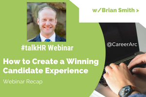 How to Create a Winning Candidate Experience – A Webinar Recap