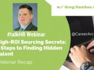 High-ROI Sourcing Secrets: 3 Steps to Finding Hidden Talent - A Webinar Recap