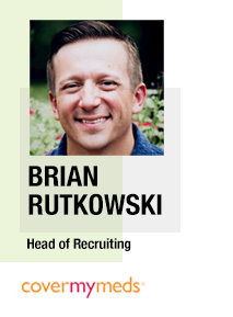 Brian Rutkowski, Director of Talent Acquisition, CoverMyMeds