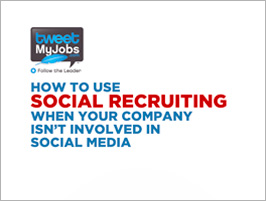 How To Use Social Recruiting When Your Company Isn't Involved In Social Media